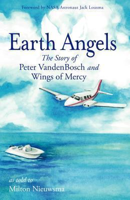 Earth Angels: The Story of Peter Vandenbosch and Wings of Mercy  by  Peter VandenBosch