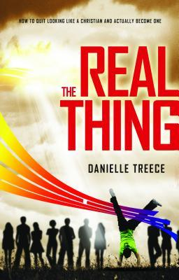 The Real Thing: How to Quit Looking Like a Christian and Actually Become One  by  Danielle Treece