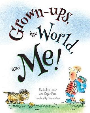 Grown-Ups, the World, and Me!  by  Judith Lazar