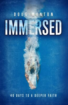 Immersed: 40 Days to a Deeper Faith  by  Doug Munton