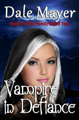 Vampire in Defiance  by  Dale Mayer