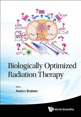 Biologically Optimized Radiation Therapy  by  Anders Brahme