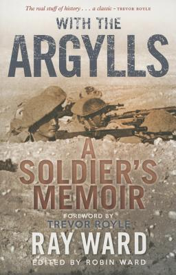 With the Argylls: A Soldiers Memoir  by  Ray Ward