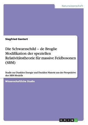 Die Schwarzschild-de Broglie Modifikation Der Speziellen Relativitatstheorie Fur Massive Feldbosonen Siegfried Gantert