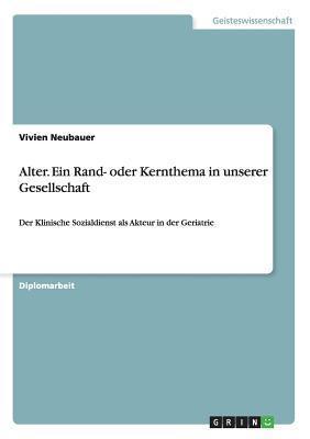 Alter. Ein Rand- Oder Kernthema in Unserer Gesellschaft  by  Vivien Neubauer