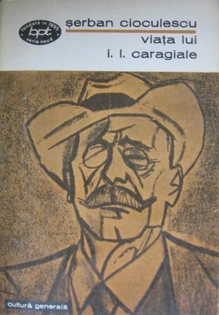 Viata lui I. L. Caragiale Șerban Cioculescu