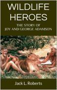 Wildlife Heroes: The Story of Joy and George Adamson  by  Jack L. Roberts