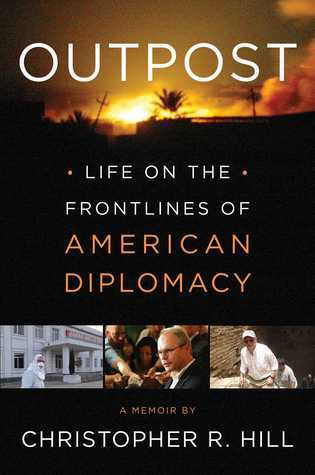Outpost: Life on the Front Lines of American Diplomacy: A Memoir  by  Christopher R. Hill