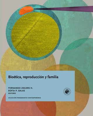 Bioética, reproducción y familia  by  Fernando Zegers