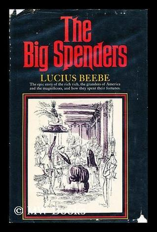The Big Spenders Lucius Beebe