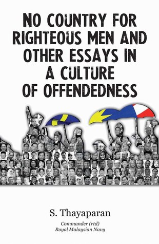 No Country for Righteous Men and Other Essays in a Culture of Offendness S. Thayaparan