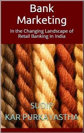 Bank Marketing: In the Changing Landscape of Retail Banking in India Sudip Kar Purkayastha