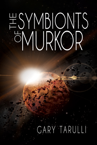 The Symbionts of Murkor  by  Gary Tarulli