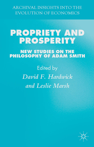 Propriety and Prosperity: New Studies on the Philosophy of Adam Smith Daivd Hardwick