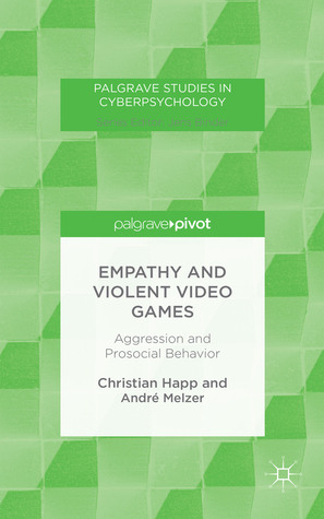 Empathy and Violent Video Games: Aggression and Prosocial Behavior  by  Christian Happ