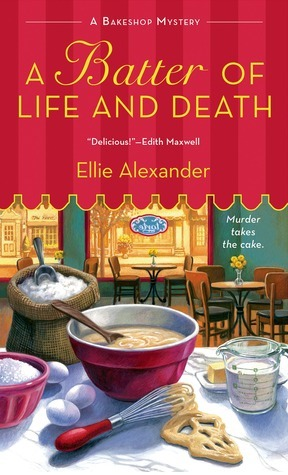 A Batter of Life and Death (A Bakeshop Mystery, #2) Ellie Alexander