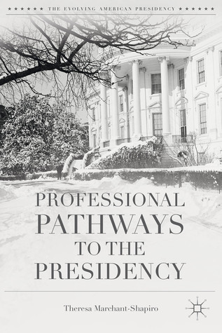 Professional Pathways to the Presidency  by  Theresa Marchant-Shapiro