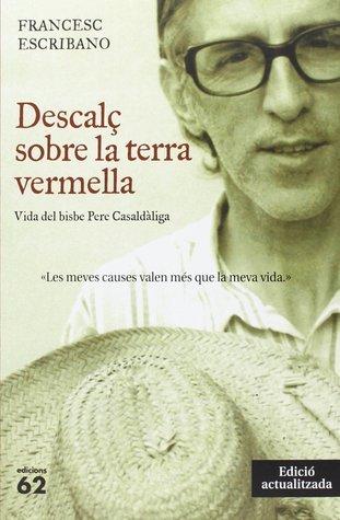 Descalc Sobre La Terra Vermella: Vida del Bisbe Pere Casaldaliga  by  Francesc Escribano