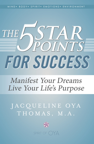 The 5 Star Points for Success: Manifest Your Dreams, Live Your Life's Purpose  by  Jacqueline Oya Thomas