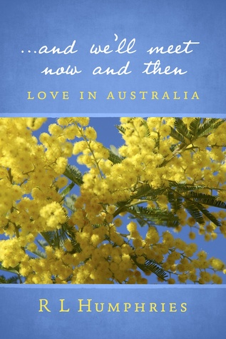 ...And Well Meet Now and Then: Love in Australia  by  R L Humphries