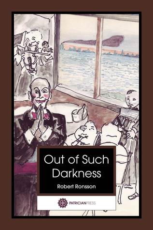 Out of Such Darkness Robert Ronsson