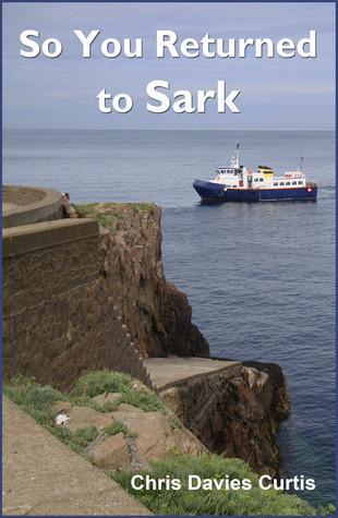 So You Returned to Sark  by  Chris Davies Curtis