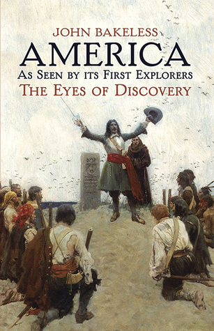 America As Seen Its First Explorers: The Eyes of Discovery by John Bakeless
