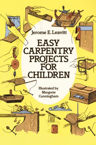 Easy Carpentry Projects for Children  by  Jerome E. Leavitt
