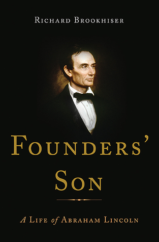 Founders Son: A Life of Abraham Lincoln Richard Brookhiser