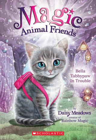 Magic Animal Friends #4: Bella Tabbypaw in Trouble Daisy Meadows