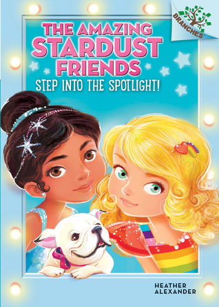The Amazing Stardust Friends #1: Step Into the Spotlight! (A Branches Book) - Library Edition  by  Heather Alexander
