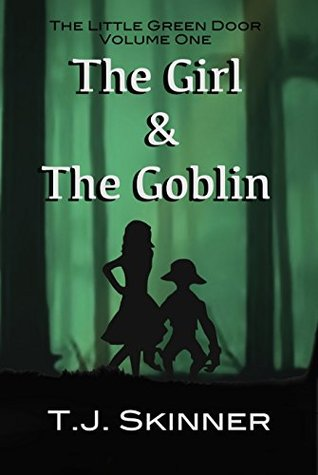 The Girl and The Goblin (The Little Green Door Book 1)  by  T.J. Skinner