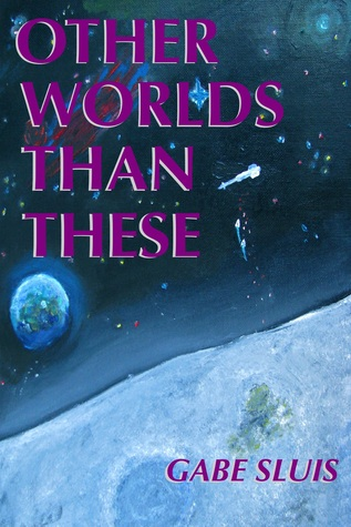 Other Worlds Than These  by  Gabe Sluis
