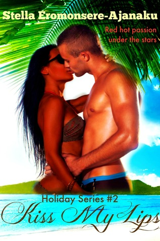Kiss My Lips (Holiday Series #2) Will one kiss seal their heart?  by  Stella Eromonsere-Ajanaku