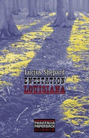 Endstation Louisiana Lucius Shepard