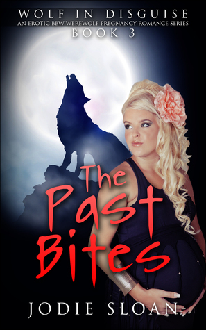 The Past Bites (Wolf in Disguise, #3)  by  Jodie Sloan