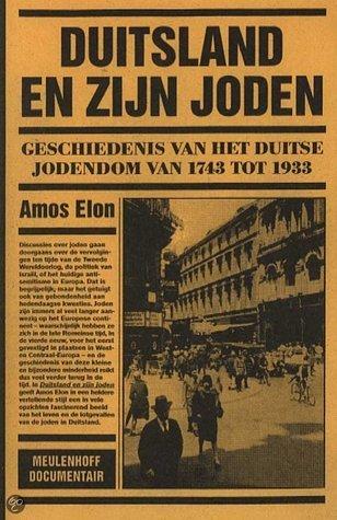 Duitsland en zijn Joden. Geschiedenis van het Duitse Jodendom van 1743 tot 1933 Amos Elon