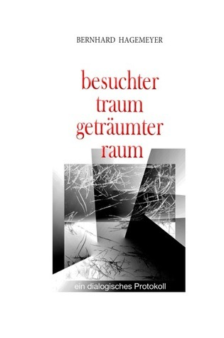 besuchter traum geträumter raum: ein dialogisches protokoll Bernhard Hagemeyer