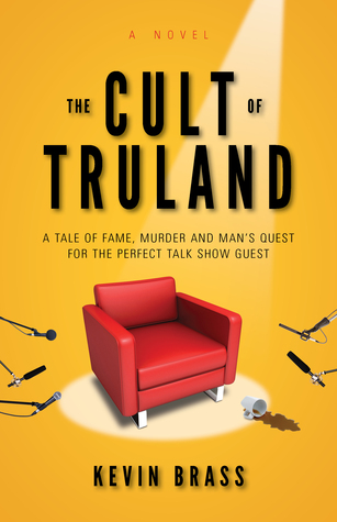 The Cult of Truland: A Tale of Fame, Murder and Mans Quest for the Perfect Talk Show Host Kevin Brass