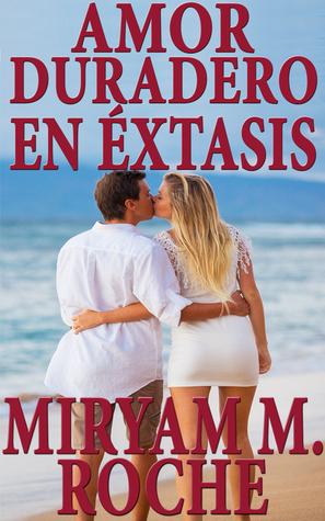 Amor Duradero En Éxtasis  by  Miryam Roche