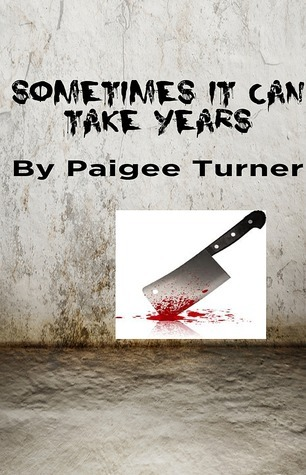 Sometimes It Can Take Years Paigee Turner