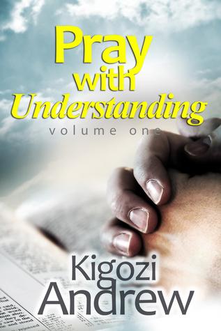 Pray With Understanding(volume one) Kigozi Andrew