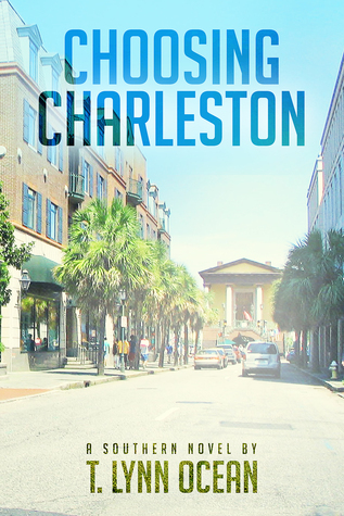 Choosing Charleston  by  T. Lynn Ocean