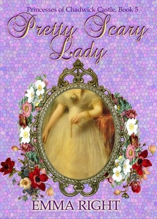 Pretty Scary Lady Princesses of Chadwick Castle Adventures Series (Book 5) Emma Right
