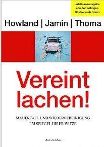 Vereint lachen! : Mauerfall und Wiedervereinigung im Spiegel ihrer Witze  by  Peter Jamin