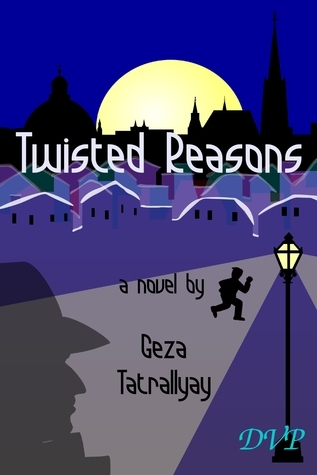 Twisted Reasons (Twisted Trilogy, #1)  by  Geza Tatrallyay