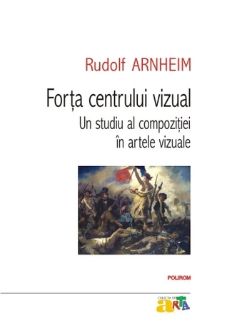 Forța centrului vizual. Un studiu al compoziției în artele vizuale Rudolf Arnheim