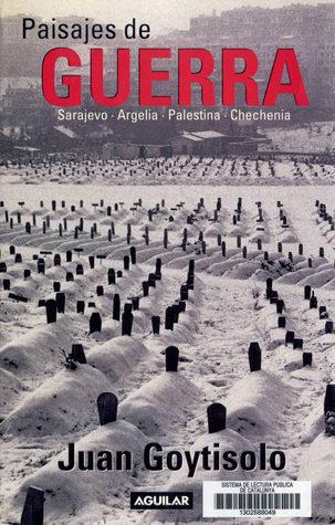 Paisajes de guerra : Sarajevo, Argelia, Palestina, Chechenia Juan Goytisolo