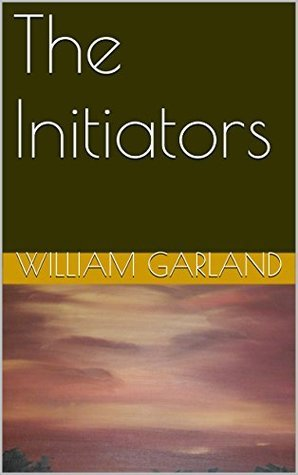 The Initiators  by  William Garland