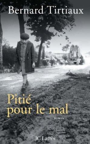 Pitié pour le mal  by  Bernard Tirtiaux